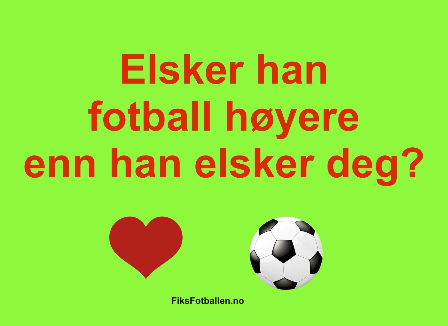 Elsker han fotball høyere enn han elsker deg?